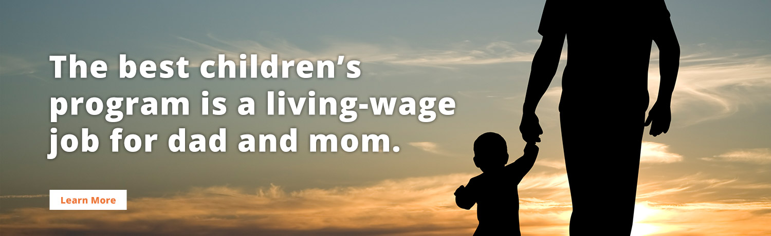 The best children's program is a living-wage job for dad and mom